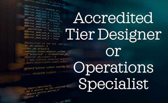 Accredited Tier Designer (ATD) or Accredited Operations Specialist (AOS)