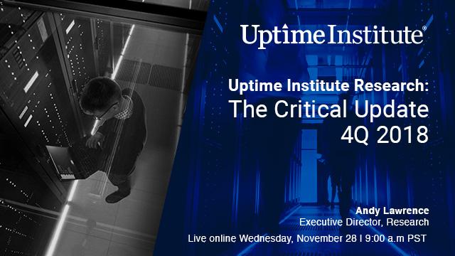 Webinar: Uptime Institute Research: The Critical Update - 4Q 2018